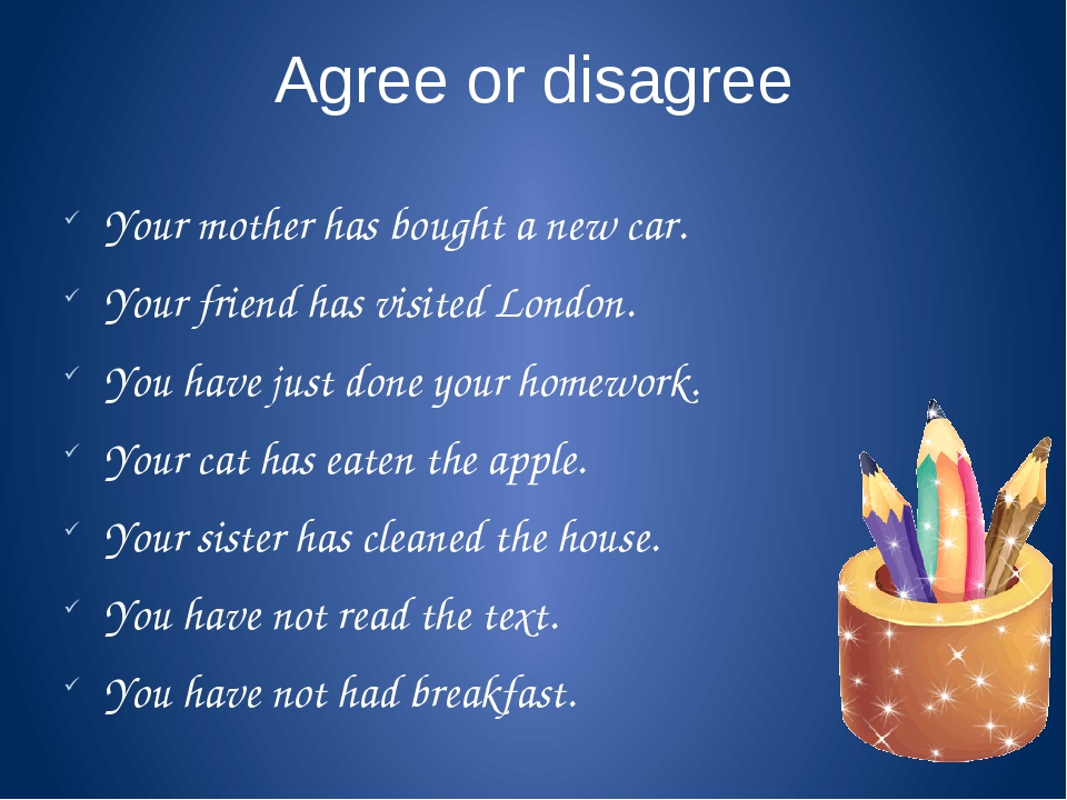 Agree or disagree Your mother has bought a new car. Your friend has visited L...