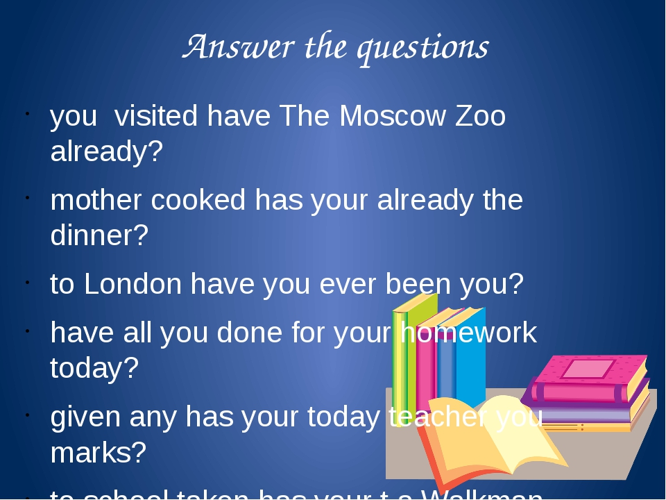 Answer the questions you visited have The Moscow Zoo already? mother cooked h...