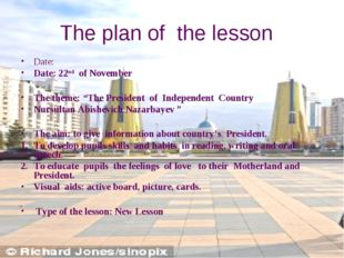"The plan of the lesson Date: Date: 22nd of November The theme: ""The President"
