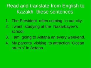 Read and translate from English to Kazakh these sentences The President often