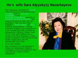 He's wife Sara Alpyskyzy Nazarbayeva Sara Alpysqyzy Nazarbayeva (Kazakh: Сара