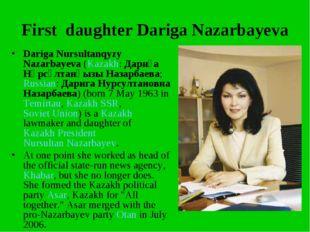 First daughter Dariga Nazarbayeva Dariga Nursultanqyzy Nazarbayeva (Kazakh: Д