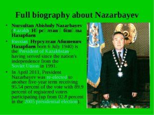 Full biography about Nazarbayev Nursultan Abishuly Nazarbayev (Kazakh: Нұрсұл