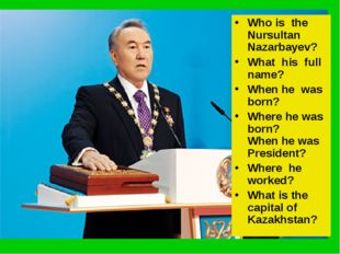 Who is the Nursultan Nazarbayev? What his full name? When he was born? Where