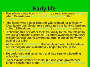 Early life Nazarbayev was born in Alma-ata, a rural town near Almaty, when Ka