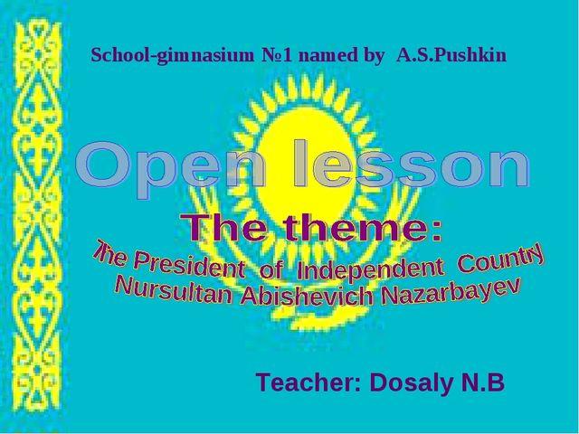 Teacher: Dosaly N.B School-gimnasium №1 named by A.S.Pushkin