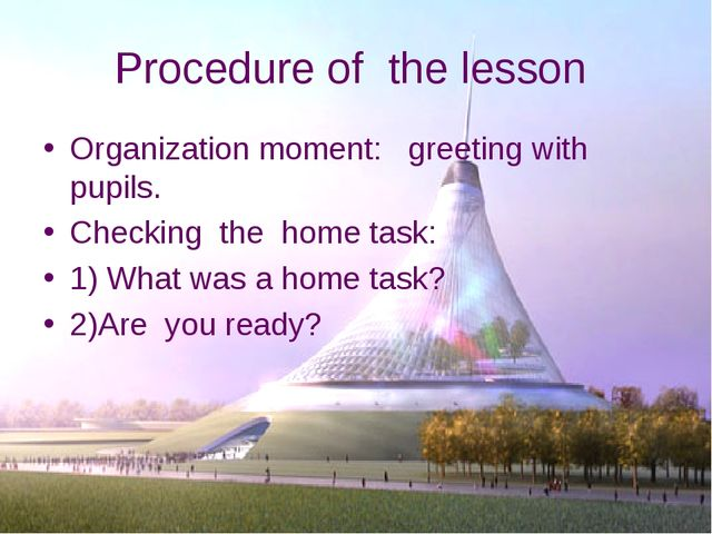 Procedure of the lesson Organization moment: greeting with pupils. Checking t...