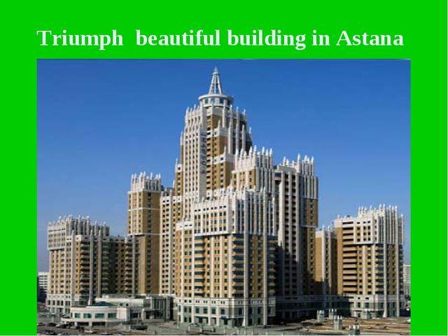 Triumph beautiful building in Astana