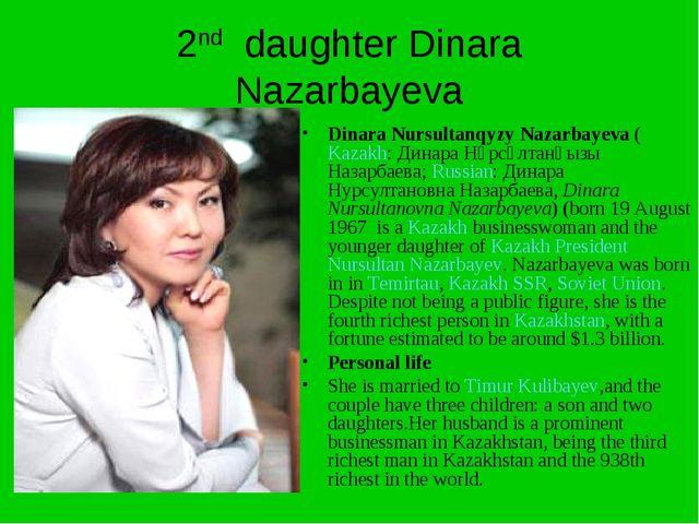 2nd daughter Dinara Nazarbayeva Dinara Nursultanqyzy Nazarbayeva (Kazakh: Дин...