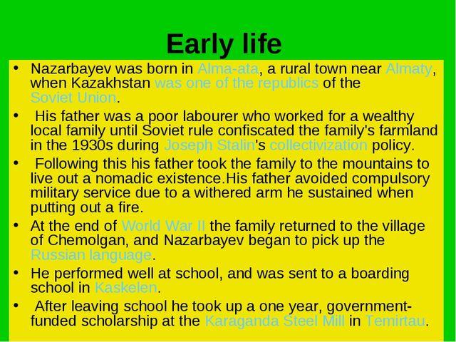 Early life Nazarbayev was born in Alma-ata, a rural town near Almaty, when Ka...