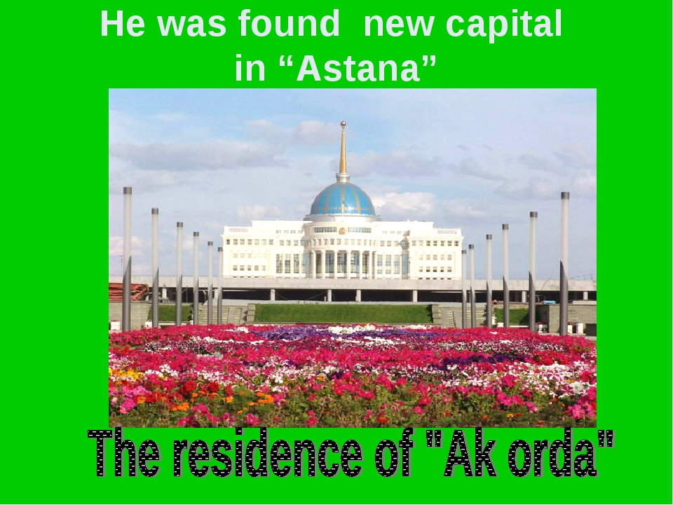 "He was found new capital in ""Astana"""