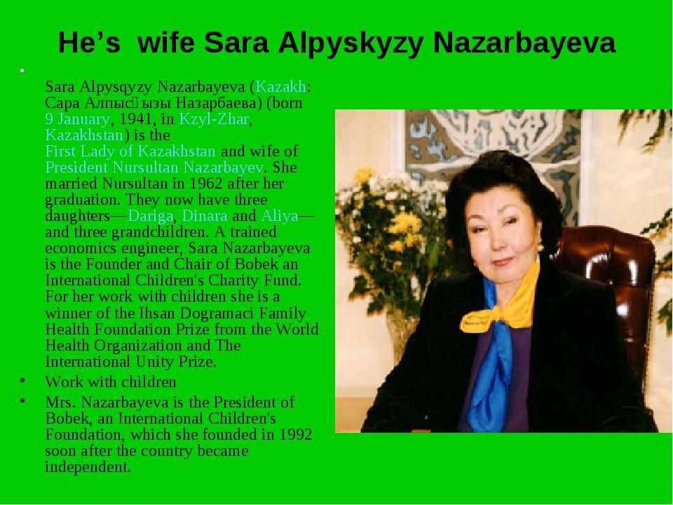 He's wife Sara Alpyskyzy Nazarbayeva Sara Alpysqyzy Nazarbayeva (Kazakh: Сара...