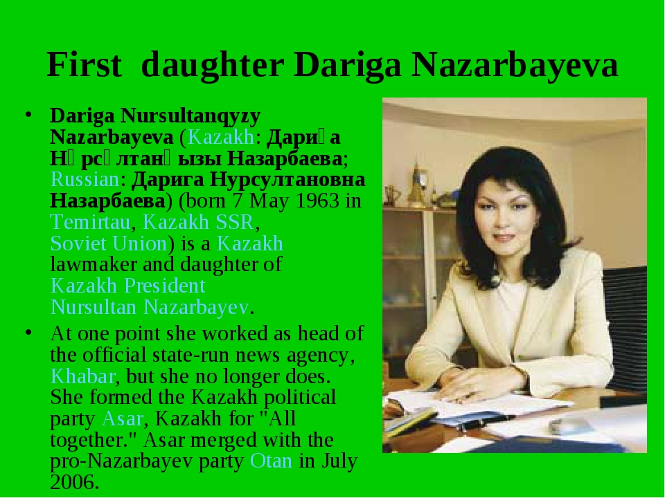 First daughter Dariga Nazarbayeva Dariga Nursultanqyzy Nazarbayeva (Kazakh: Д...