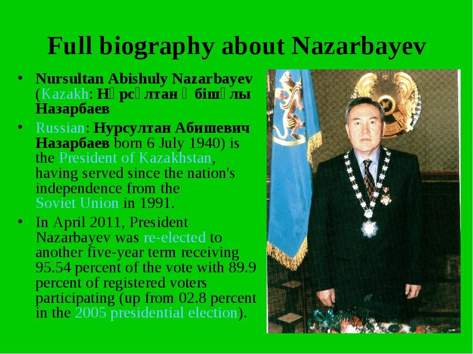 Full biography about Nazarbayev Nursultan Abishuly Nazarbayev (Kazakh: Нұрсұл...