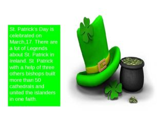 St. Patrick's Day is celebrated on March,17. There are a lot of Legends about