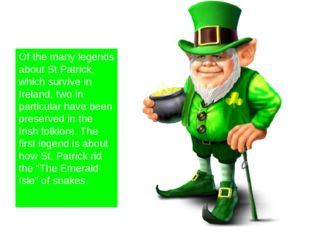 Of the many legends about St.Patrick, which survive in Ireland, two in partic
