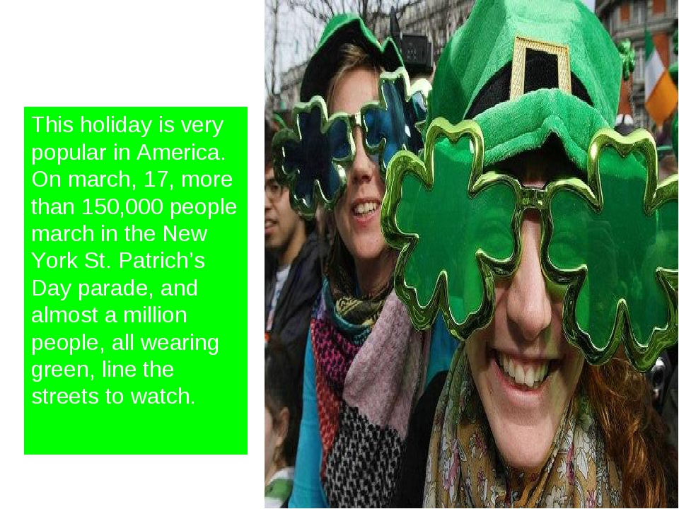 This holiday is very popular in America. On march, 17, more than 150,000 peop...
