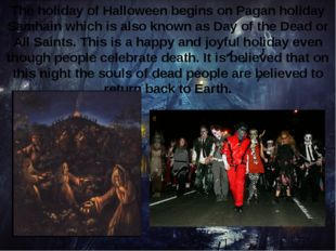 The holiday of Halloween begins on Pagan holiday Samhain which is also known