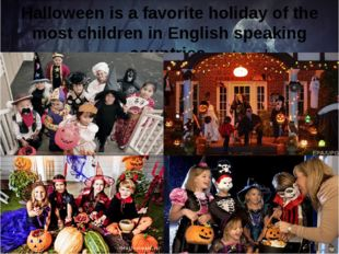 Halloween is a favorite holiday of the most children in English speaking coun