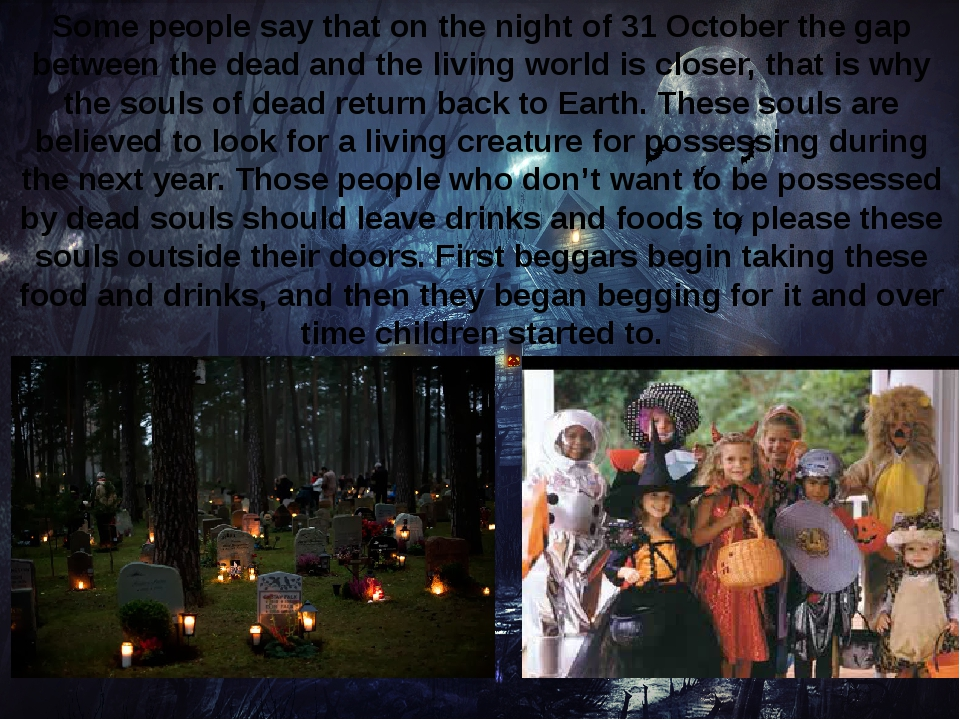 Some people say that on the night of 31 October the gap between the dead and...