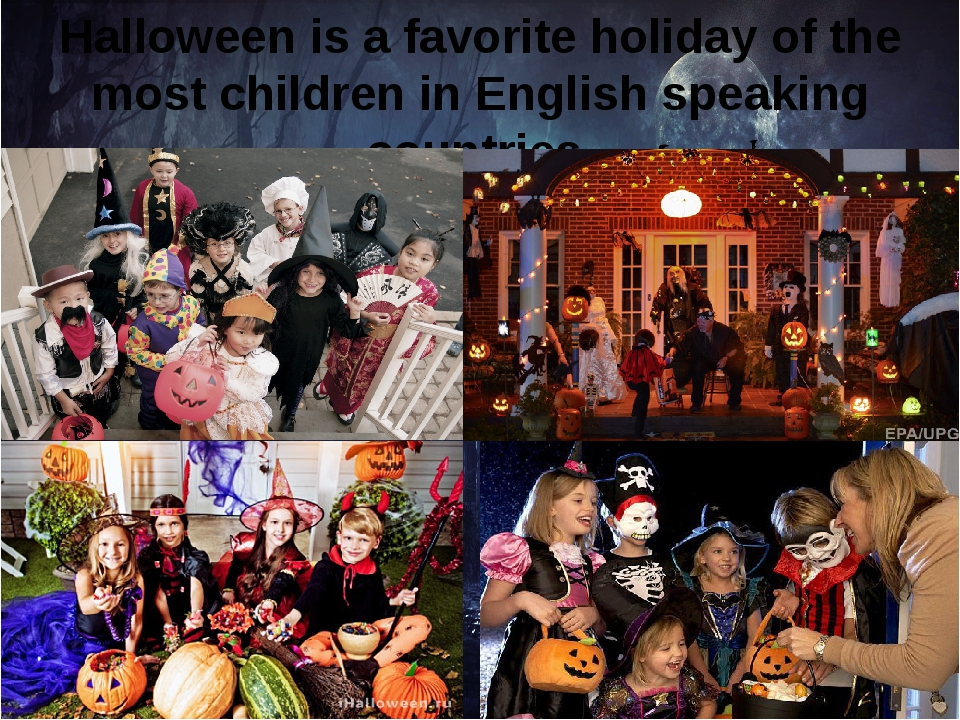 Halloween is a favorite holiday of the most children in English speaking coun...