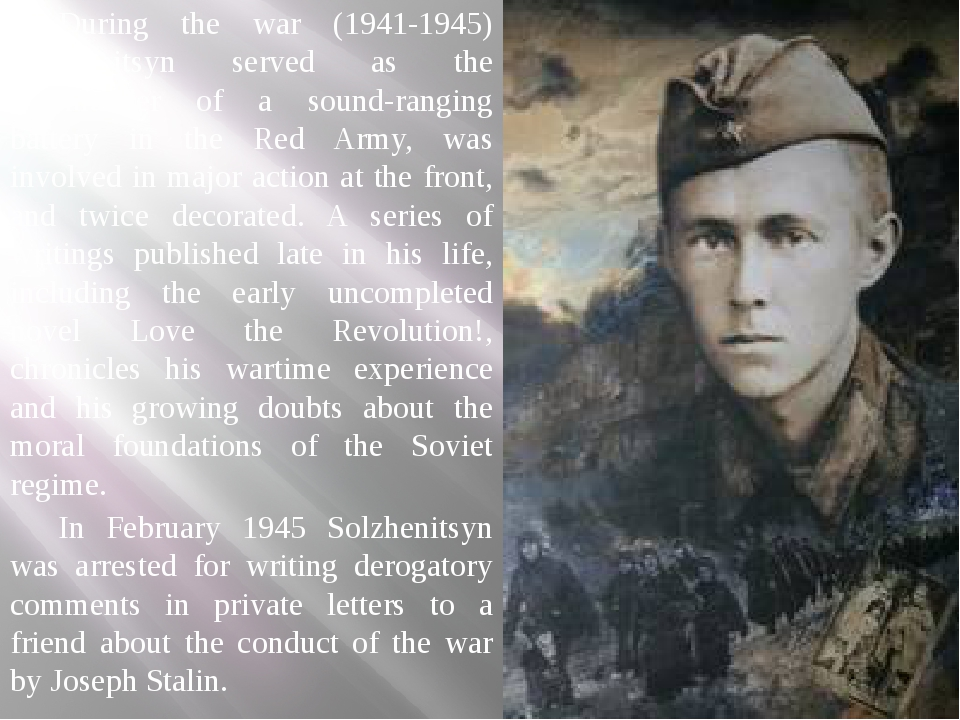 During the war (1941-1945) Solzhenitsyn served as the commander of a sound-r...