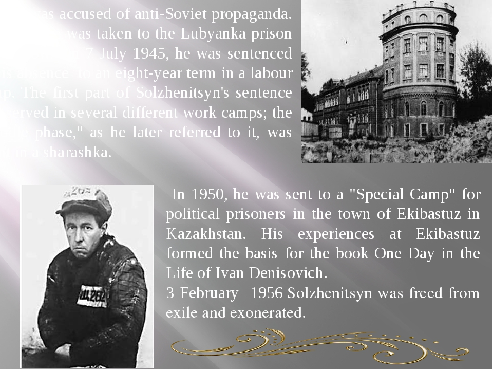 He was accused of anti-Soviet propaganda. Solzhenitsyn was taken to the Lub...