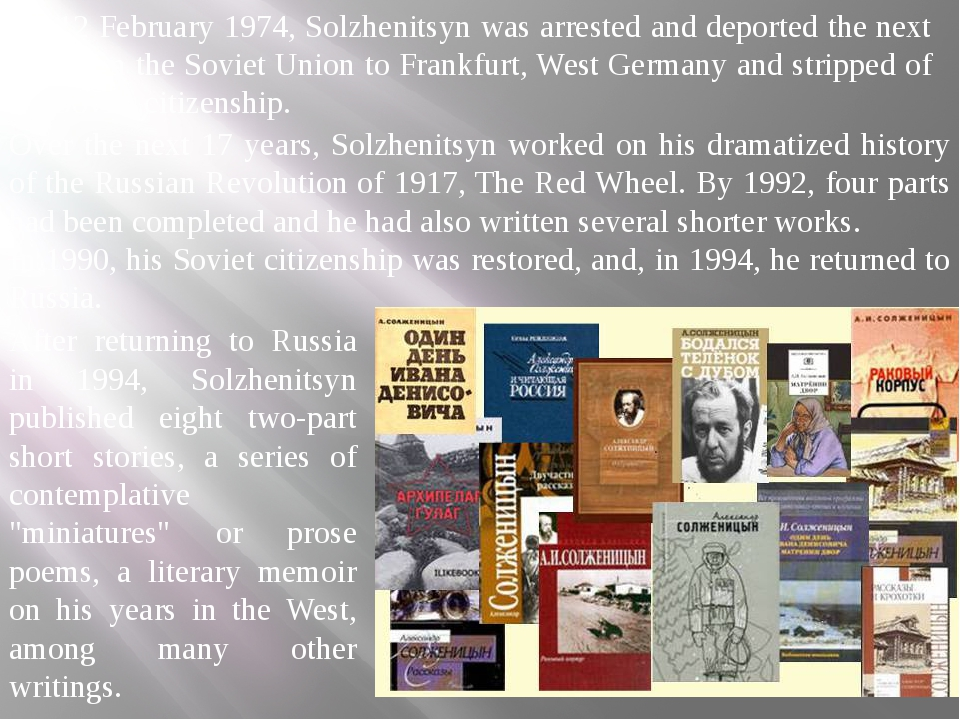 On 12 February 1974, Solzhenitsyn was arrested and deported the next day from...