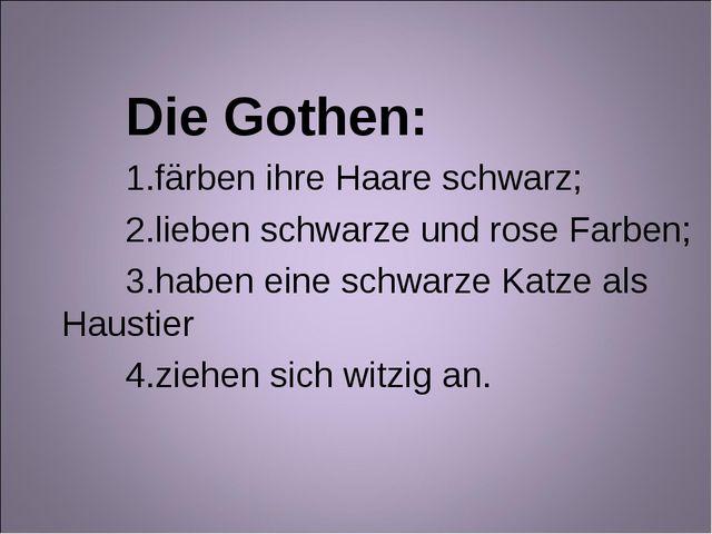 Die Gothen: färben ihre Haare schwarz; lieben schwarze und rose Farben; haben...