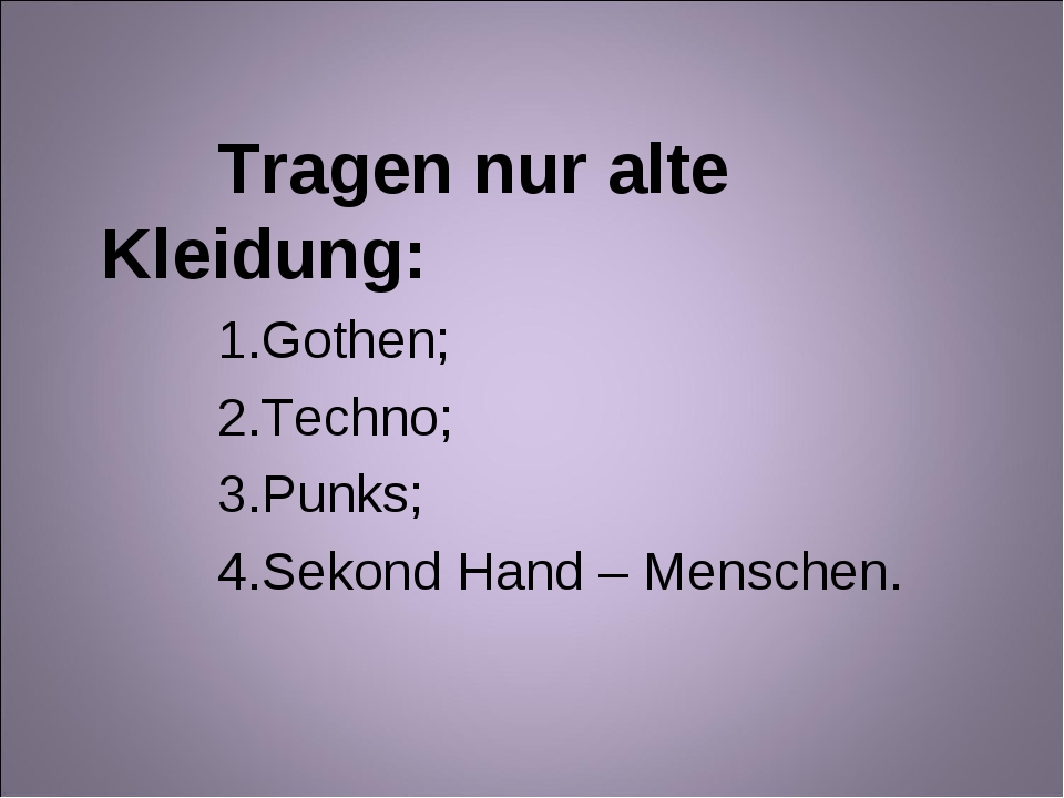 Tragen nur alte Kleidung: Gothen; Techno; Punks; Sekond Hand – Menschen.