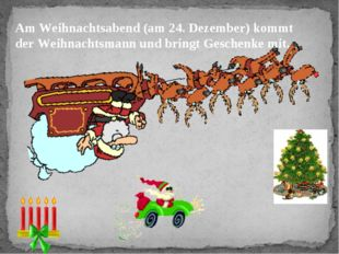 Am Weihnachtsabend (am 24. Dezember) kommt der Weihnachtsmann und bringt Ges