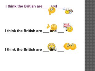 I think the British are ___ and ___ I think the British are ___ and ___ I thi