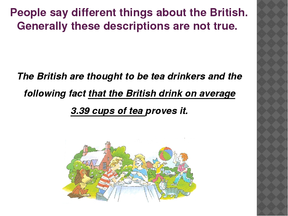 People say different things about the British. Generally these descriptions a...