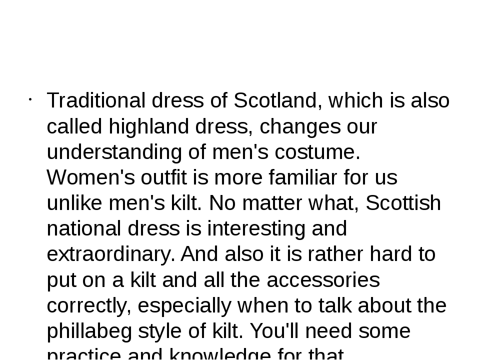 Traditional dress of Scotland, which is also called highland dress, changes...