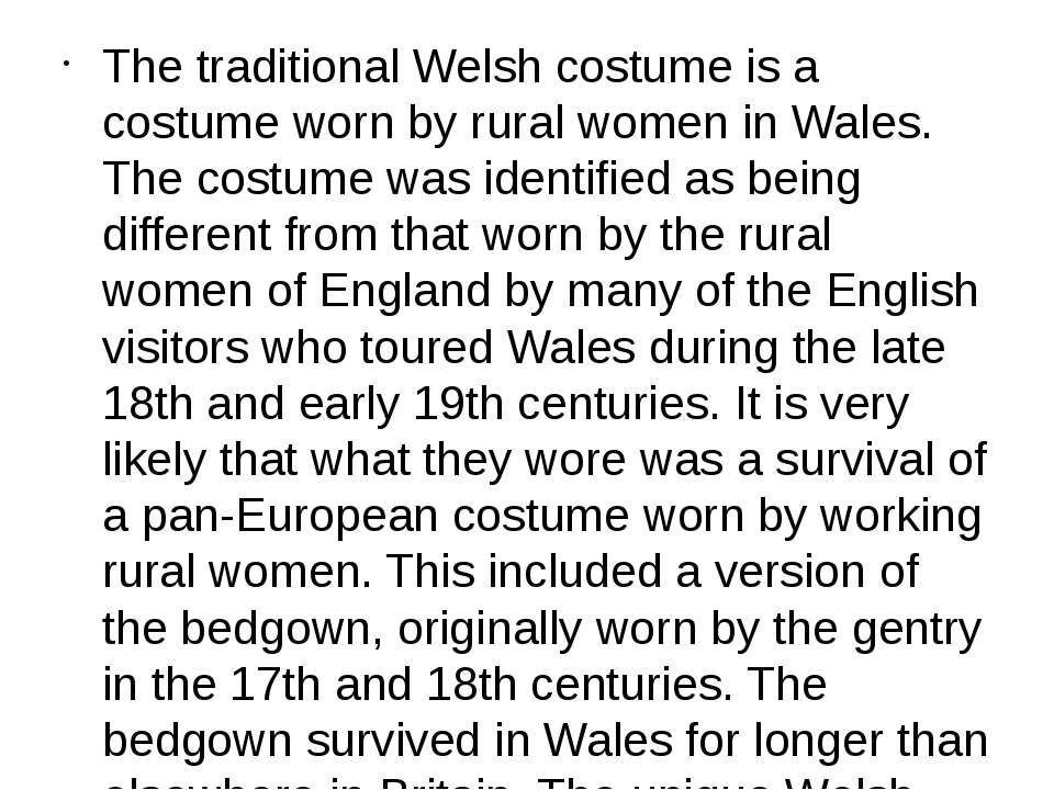 The traditional Welsh costume is a costume worn by rural women in Wales. The...