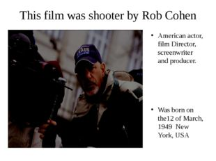 This film was shooter by Rob Cohen American actor, film Director, screenwrite
