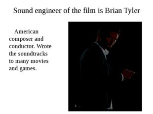 Sound engineer of the film is Brian Tyler American composer and conductor. Wr