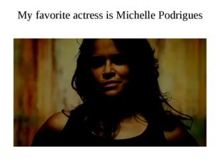 My favorite actress is Michelle Podrigues