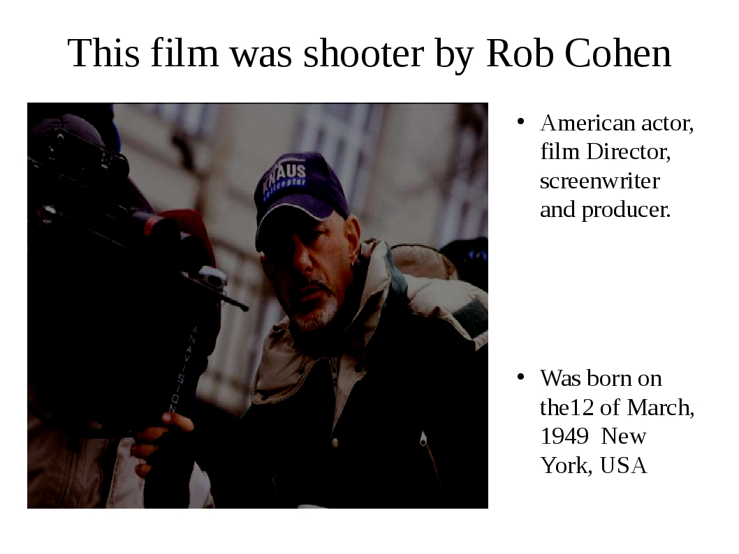 This film was shooter by Rob Cohen American actor, film Director, screenwrite...