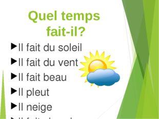 Quel temps fait-il? Il fait du soleil Il fait du vent Il fait beau Il pleut I