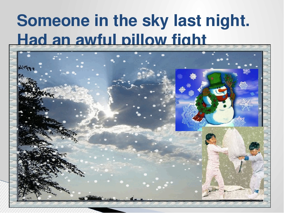 Someone in the sky last night. Had an awful pillow fight