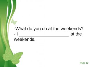 -What do you do at the weekends? - I ____________________ at the weekends. Fr