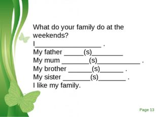 What do your family do at the weekends? I_________________ . My father _____(