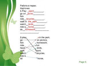 Работа в парах. Карточки. 1.Play _sport________, go on _picnic_________ fish