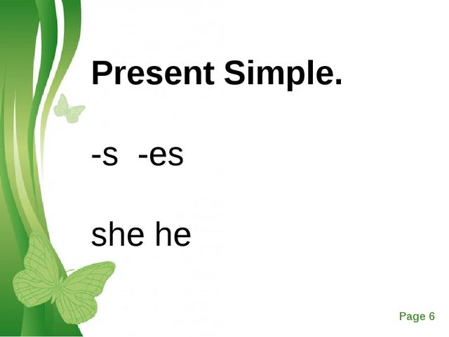 Present Simple. -s -es she he Free Powerpoint Templates Page *
