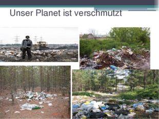 Unser Planet ist verschmutzt