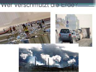 Wer verschmutzt die Erde?