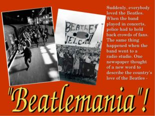 Suddenly, everybody loved the Beatles. When the band played in concerts, poli