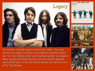 The Beatles ruled the music world in the 1960s. They had twenty-two singles i
