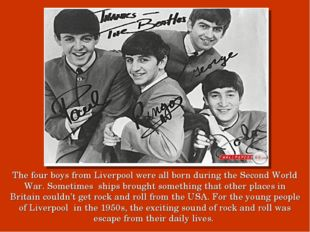 The four boys from Liverpool were all born during the Second World War. Somet